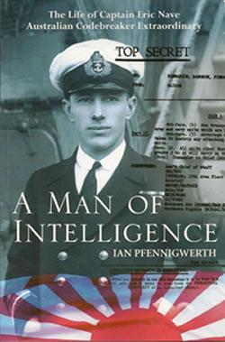 Australian Naval History - A Man of Intelligence - Naval History - Ian Pfennigwerth