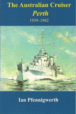 The australian cruiser perth - Naval History - Ian Pfennigwerth
